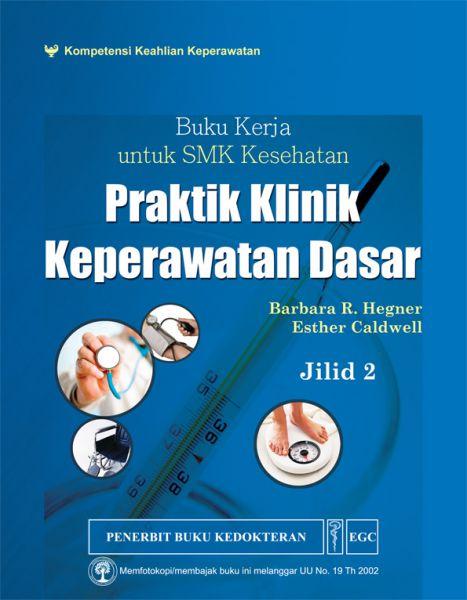 Buku kerja SMK kesehatan: praktik klinis keperawatan dasar jilid 2