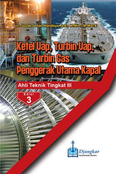Ketel Uap, Turbin Uap & Turbin Gas Penggerak Utama Kapal ATT III Edisi 3